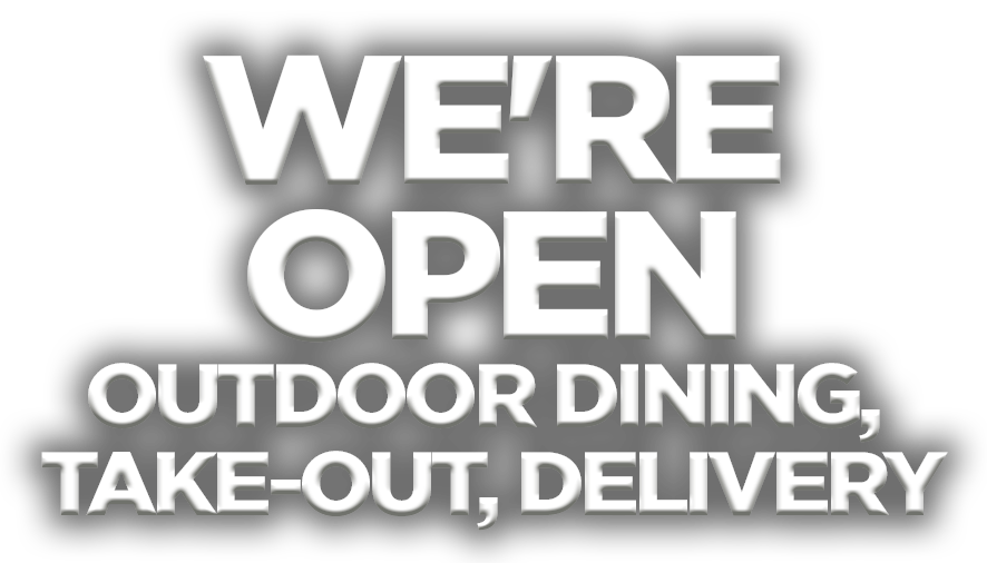 We're open Outdoor Dining, Take-out, Delivery